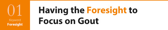 Having the Foresight to Focus on Gout